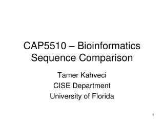 CAP5510 – Bioinformatics Sequence Comparison
