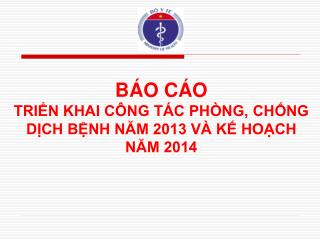 BÁO CÁO  TRIỂN KHAI CÔNG TÁC PHÒNG, CHỐNG  DỊCH BỆNH NĂM 2013 VÀ KẾ HOẠCH NĂM 2014