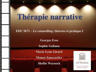 Thérapie narrative EDU 5671 – Le counselling: théories et pratique I