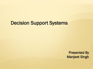 Decision Support Systems  Presented By Manjeet  Singh