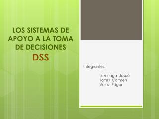 LOS SISTEMAS DE APOYO A LA TOMA  DE DECISIONES DSS