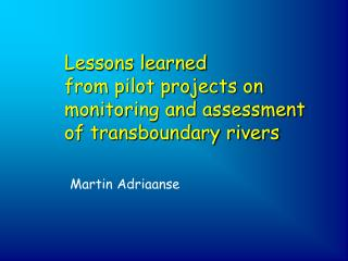 Lessons learned           from pilot projects on monitoring and assessment of transboundary rivers