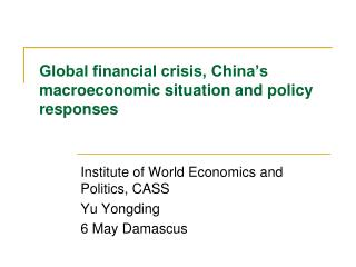 Global financial crisis, China�s macroeconomic situation and policy responses