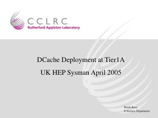 DCache Deployment at Tier1A UK HEP Sysman April 2005
