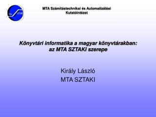 K nyvt ri informatika a magyar k nyvt rakban:  az MTA SZTAKI szerepe
