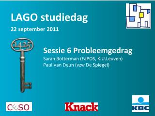 Sessie 6 Probleemgedrag Sarah Botterman ( FaPOS ,  K.U.Leuven ) Paul Van Deun (vzw De Spiegel)