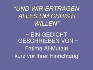 """""""UND WIR ERTRAGEN ALLES UM CHRISTI WILLEN"""""""