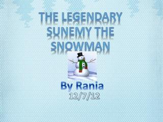 The legendary Sunemy the snowman