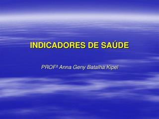 INDICADORES DE SAÚDE PROFª Anna Geny Batalha Kipel
