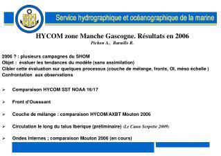 HYCOM zone Manche Gascogne. Résultats en 2006 Pichon A.,  Baraille R.