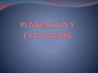 PLANEACI�N Y EVALUACI�N
