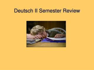 Deutsch II Semester Review