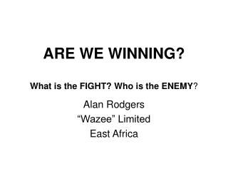 ARE WE WINNING? What is the FIGHT? Who is the ENEMY ?