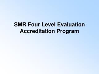 SMR Four Level Evaluation Accreditation Program