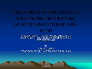 CHALLENGES OF SMES IN FOOD PROCESSING ON SUPPLYING AFLATOXIN/MYCOTOXINS FREE FOOD