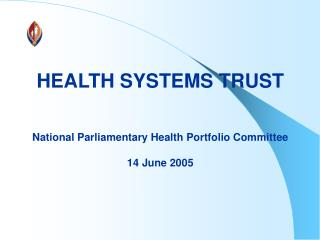 HEALTH SYSTEMS TRUST National Parliamentary Health Portfolio Committee 14 June 2005