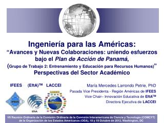 Mar ía Mercedes Larrondo Petrie,  PhD Pasada Vice Presidenta - Región Américas de  IFEES