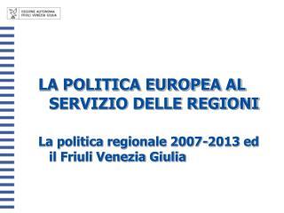 LA POLITICA EUROPEA AL SERVIZIO DELLE REGIONI