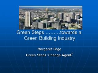 Green Steps ………towards a  Green Building Industry