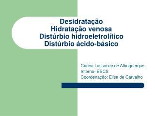 Desidratação Hidratação venosa Distúrbio hidroeletrolítico Distúrbio ácido-básico