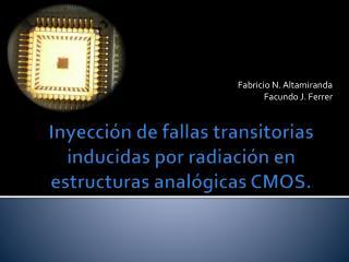 Inyección de fallas transitorias inducidas por radiación en estructuras analógicas CMOS.