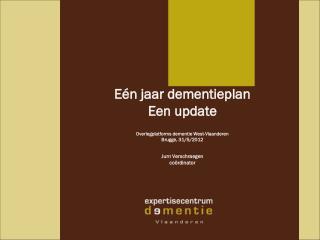 Eén jaar dementieplan  Een update Overlegplatforms dementie West-Vlaanderen Brugge, 31/5/2012
