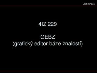 4IZ 229 GEBZ (grafický editor báze znalostí)