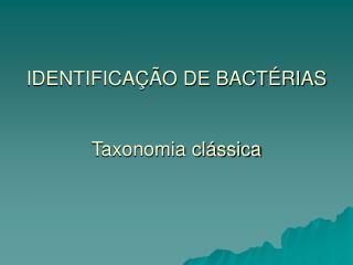IDENTIFICA  O DE BACT RIAS   Taxonomia cl ssica