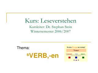 Kurs: Leseverstehen Kursleiter: Dr. Stephan Stein Wintersemester 2006/2007