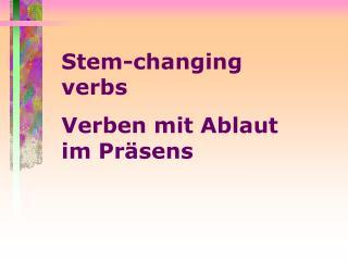 Stem-changing verbs Verben mit Ablaut im Präsens