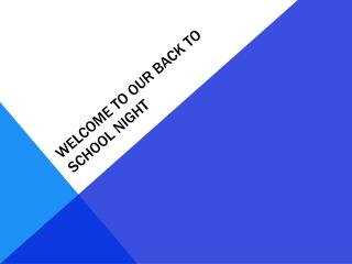 WELCOME TO OUR BACK TO SCHOOL NIGHT