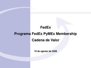 FedEx Programa FedEx PyMEx Membership Cadena de Valor  19 de agosto de 2009