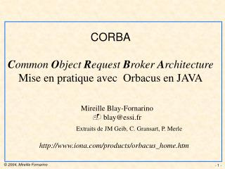 CORBA C ommon  O bject  R equest  B roker  A rchitecture Mise en pratique avec  Orbacus en JAVA