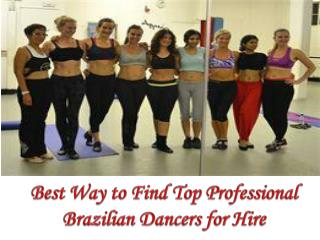 Best Way to Find Top Professional Brazilian Dancers for Hire