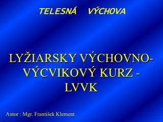 LY IARSKY V CHOVNO-V CVIKOV  KURZ - LVVK