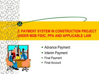 3. PAYMENT SYSTEM IN CONSTRUCTION PROJECT  UNDER MDB FIDIC, PPA AND APPLICABLE LAW