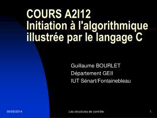 COURS A2I12 Initiation � l'algorithmique illustr�e par le langage C