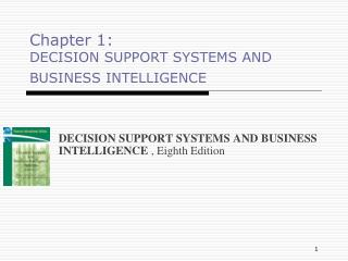 Chapter 1: DECISION SUPPORT SYSTEMS AND BUSINESS INTELLIGENCE
