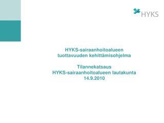HYKS-sairaanhoitoalueen tuottavuuden kehitt misohjelma  Tilannekatsaus HYKS-sairaanhoitoalueen lautakunta 14.9.2010