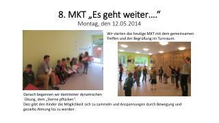 """8. MKT """"Es geht weiter…."""" Montag, den 12.05.2014"""