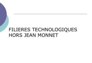 FILIERES TECHNOLOGIQUES HORS JEAN MONNET