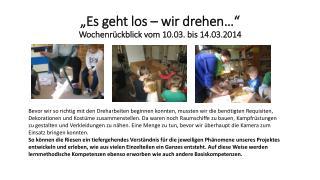"""""""Es geht los – wir drehen…"""" Wochenrückblick vom 10.03. bis 14.03.2014"""