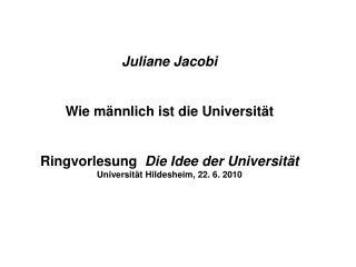 Juliane Jacobi Wie männlich ist die Universität Ringvorlesung   Die Idee der Universität