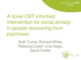 A novel CBT informed intervention for social anxiety in people recovering from psychosis.