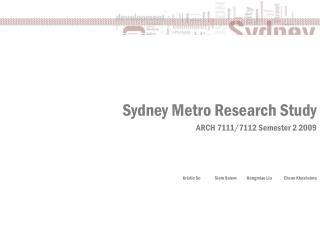 Sydney Metro Research Study ARCH 7111/7112 Semester 2 2009