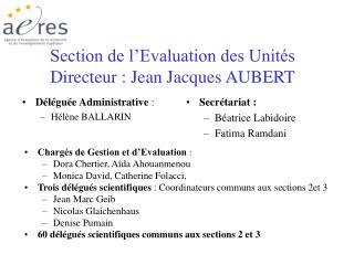 Section de l'Evaluation des Unités Directeur : Jean Jacques AUBERT