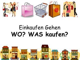 Einkaufen Gehen WO? WAS kaufen?