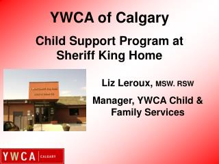 Liz Leroux, MSW. RSW Manager, YWCA Child  Family Services