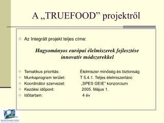 """A """"TRUEFOOD"""" projektről"""