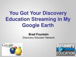 You Got Your Discovery Education Streaming in My Google Earth